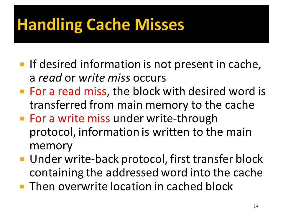 Handling Cache Misses If desired information is not present in cache, a read or write miss occurs.