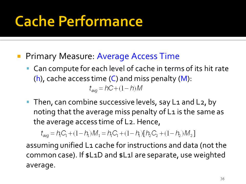 Cache Performance Primary Measure: Average Access Time