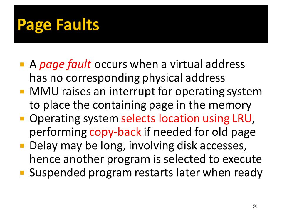Page Faults A page fault occurs when a virtual address has no corresponding physical address.