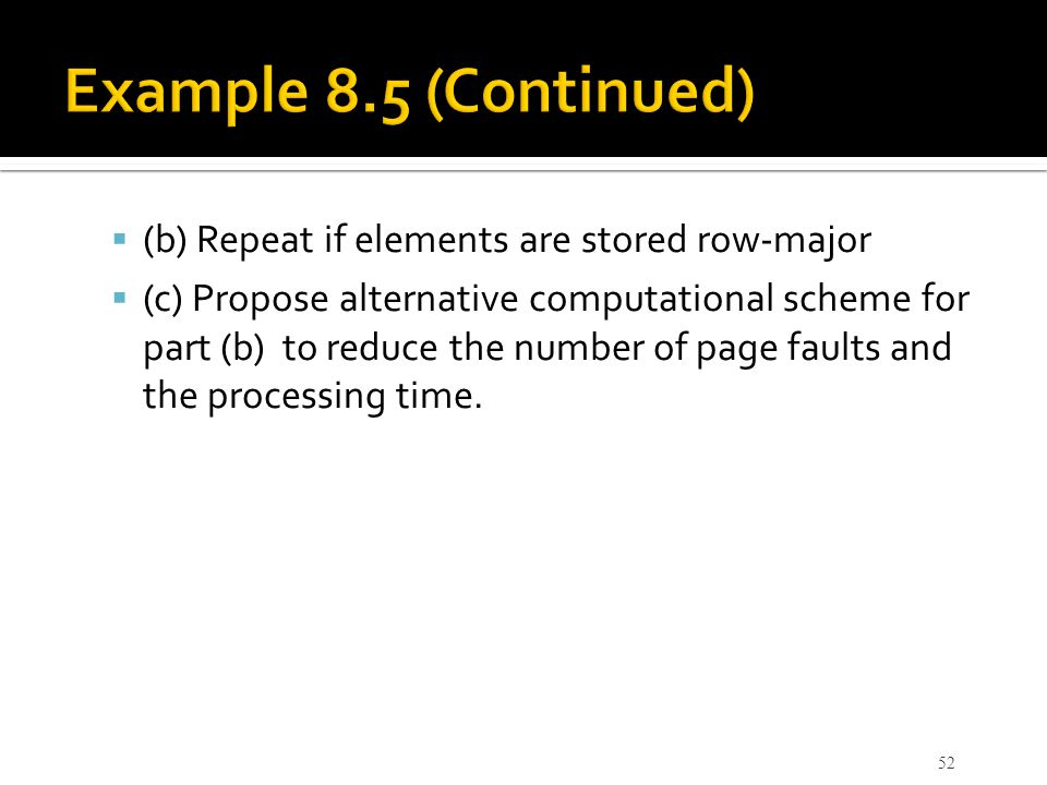 Example 8.5 (Continued) (b) Repeat if elements are stored row-major