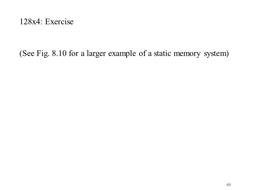 128x4: Exercise (See Fig. 8.10 for a larger example of a static memory system)