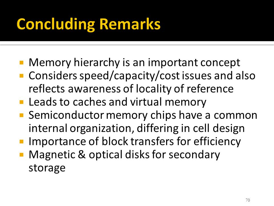 Concluding Remarks Memory hierarchy is an important concept
