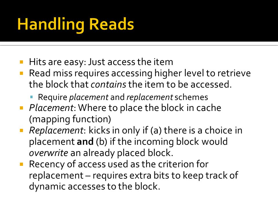 Handling Reads Hits are easy: Just access the item