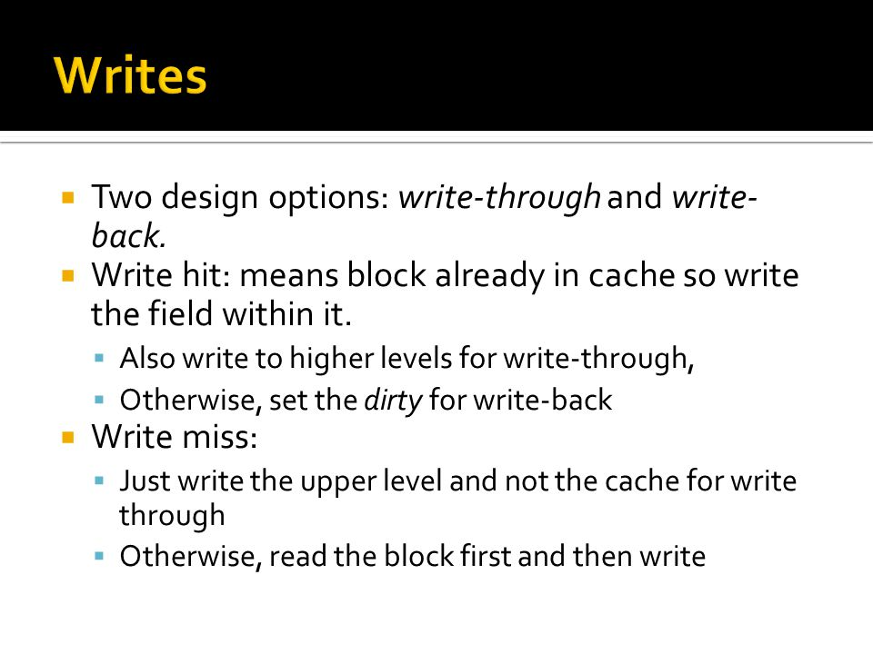 Writes Two design options: write-through and write-back.