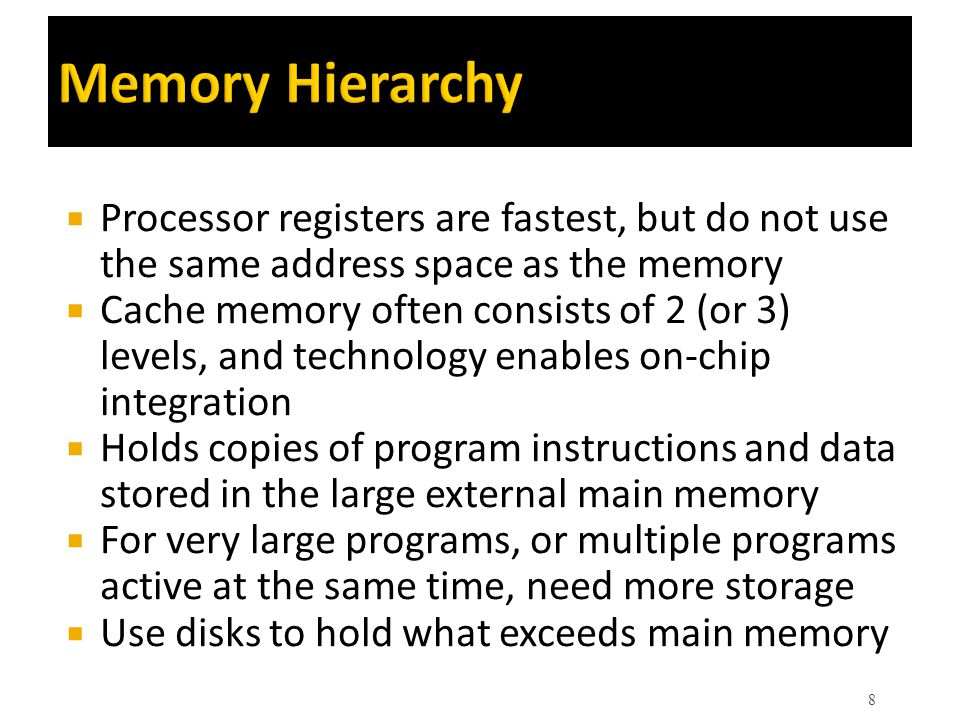 Memory Hierarchy Processor registers are fastest, but do not use the same address space as the memory.