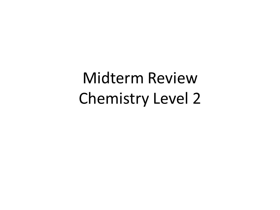 Midterm Review Chemistry Level 2