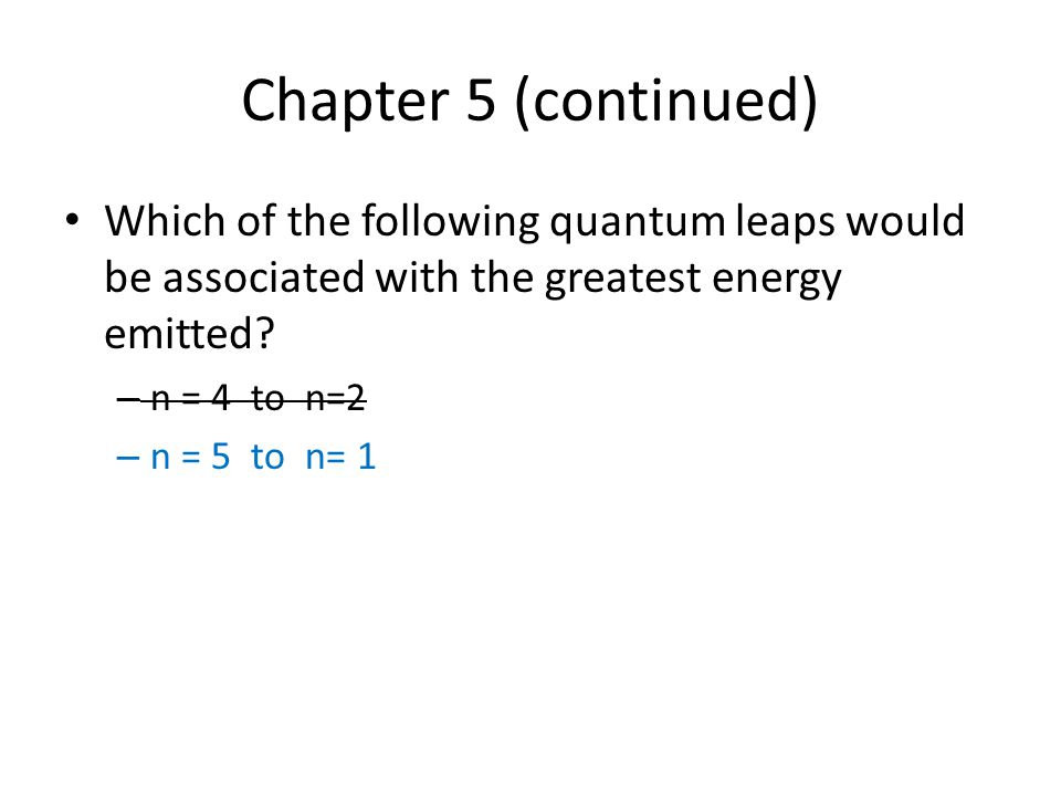 Chapter 5 (continued) Which of the following quantum leaps would be associated with the greatest energy emitted
