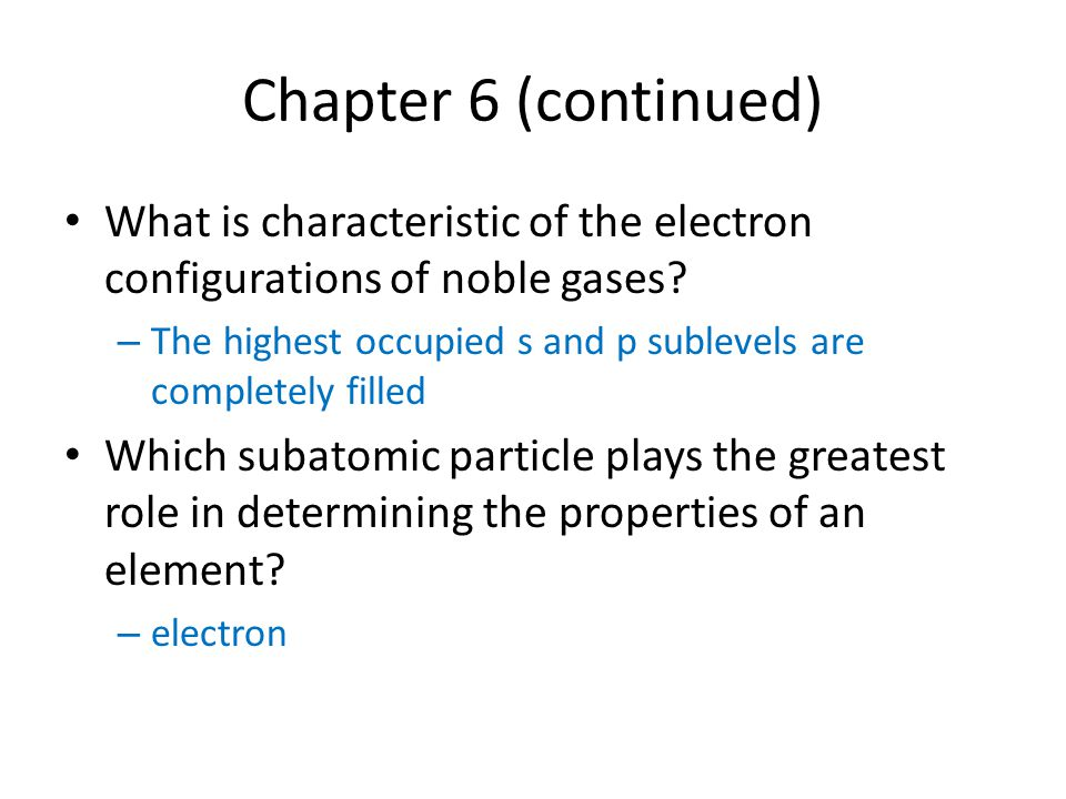 Chapter 6 (continued) What is characteristic of the electron configurations of noble gases