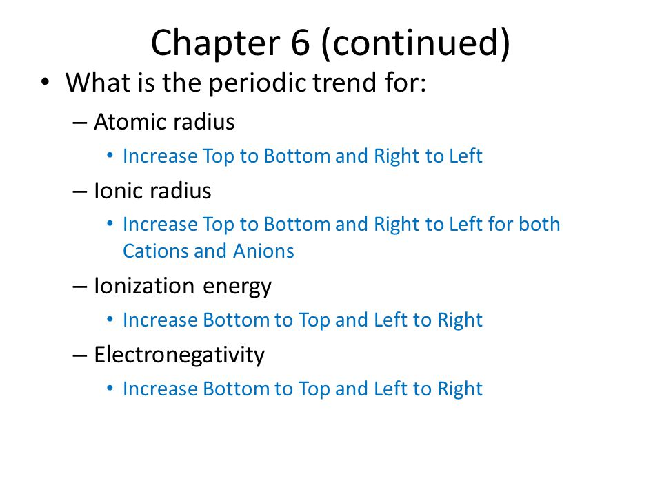 Chapter 6 (continued) What is the periodic trend for: Atomic radius