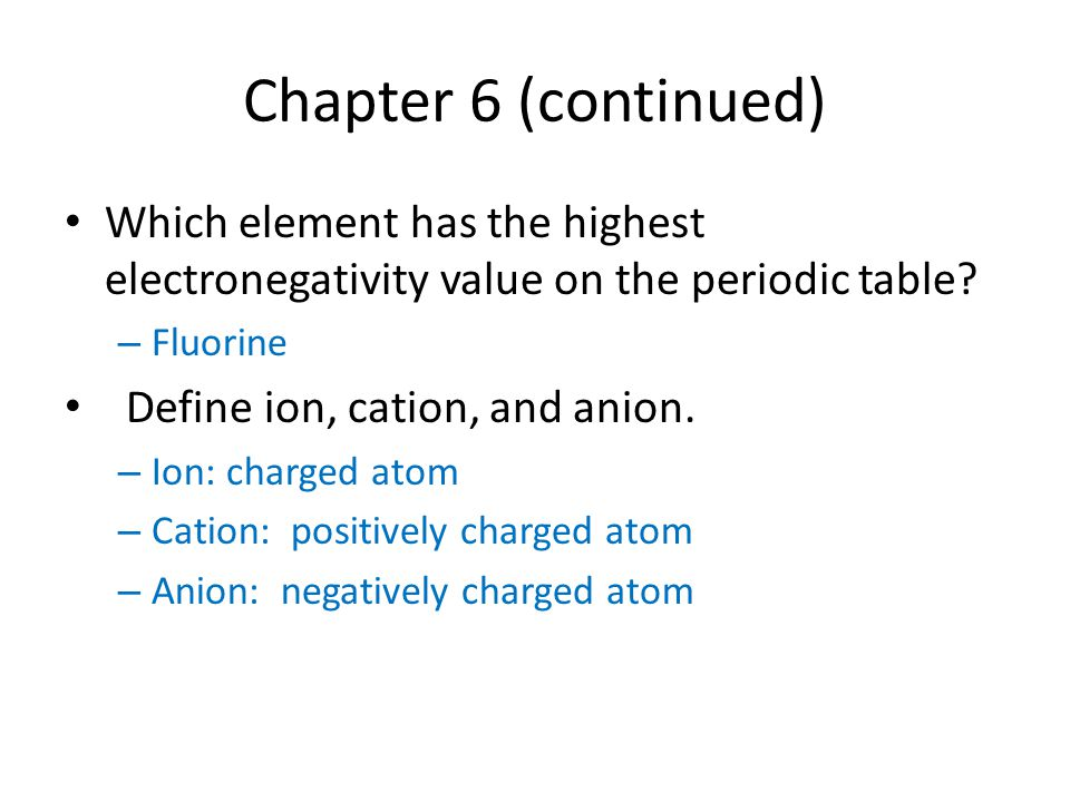 Chapter 6 (continued) Which element has the highest electronegativity value on the periodic table Fluorine.