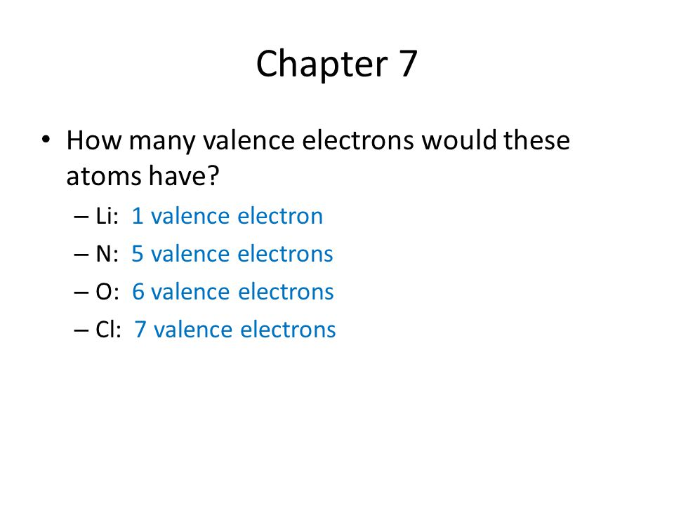 Chapter 7 How many valence electrons would these atoms have