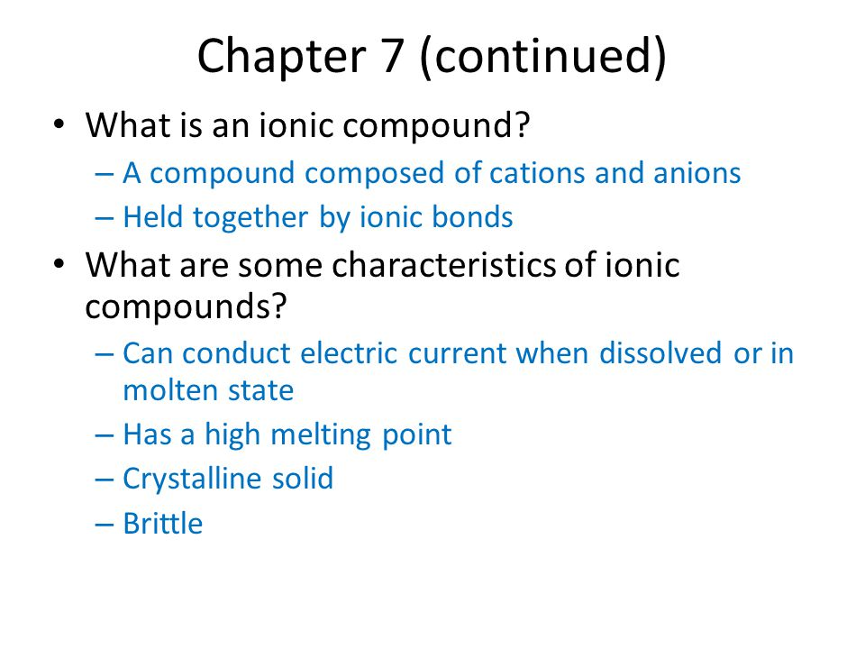 Chapter 7 (continued) What is an ionic compound