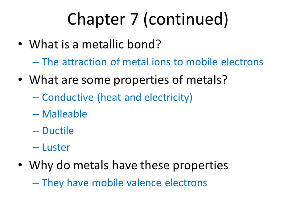 Chapter 7 (continued) What is a metallic bond