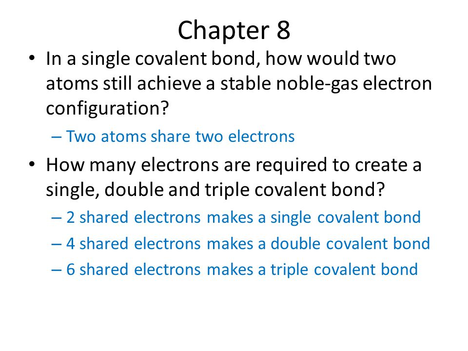 Chapter 8 In a single covalent bond, how would two atoms still achieve a stable noble-gas electron configuration