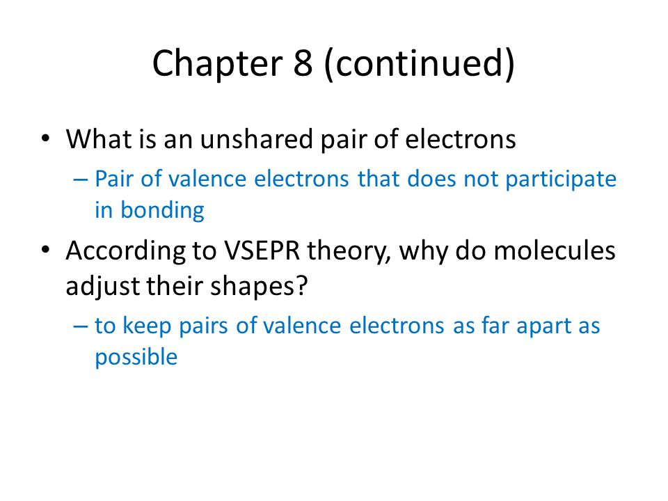 Chapter 8 (continued) What is an unshared pair of electrons