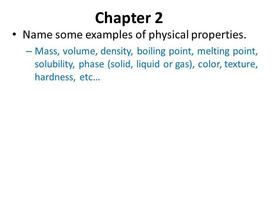 Chapter 2 Name some examples of physical properties.