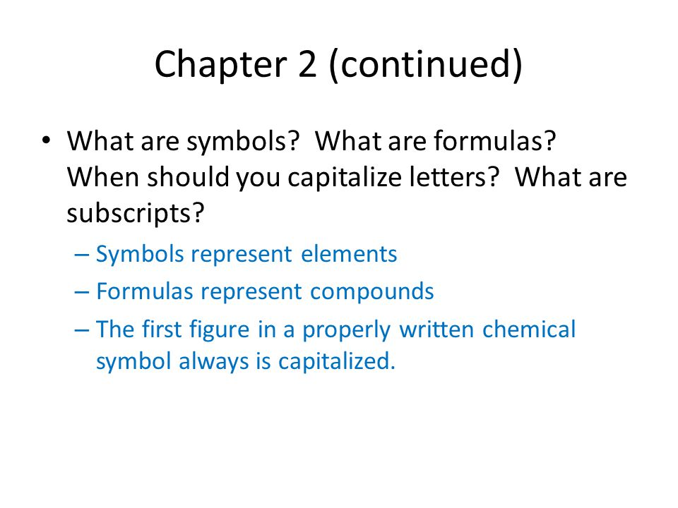 Chapter 2 (continued) What are symbols What are formulas When should you capitalize letters What are subscripts