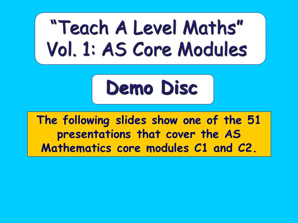 Teach A Level Maths Vol. 1: AS Core Modules