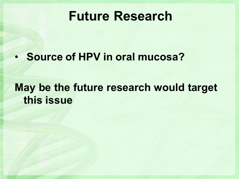 Future Research Source of HPV in oral mucosa
