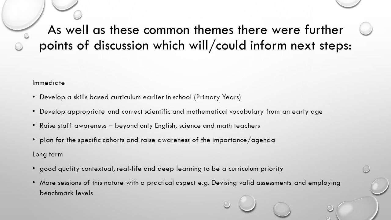 As well as these common themes there were further points of discussion which will/could inform next steps: