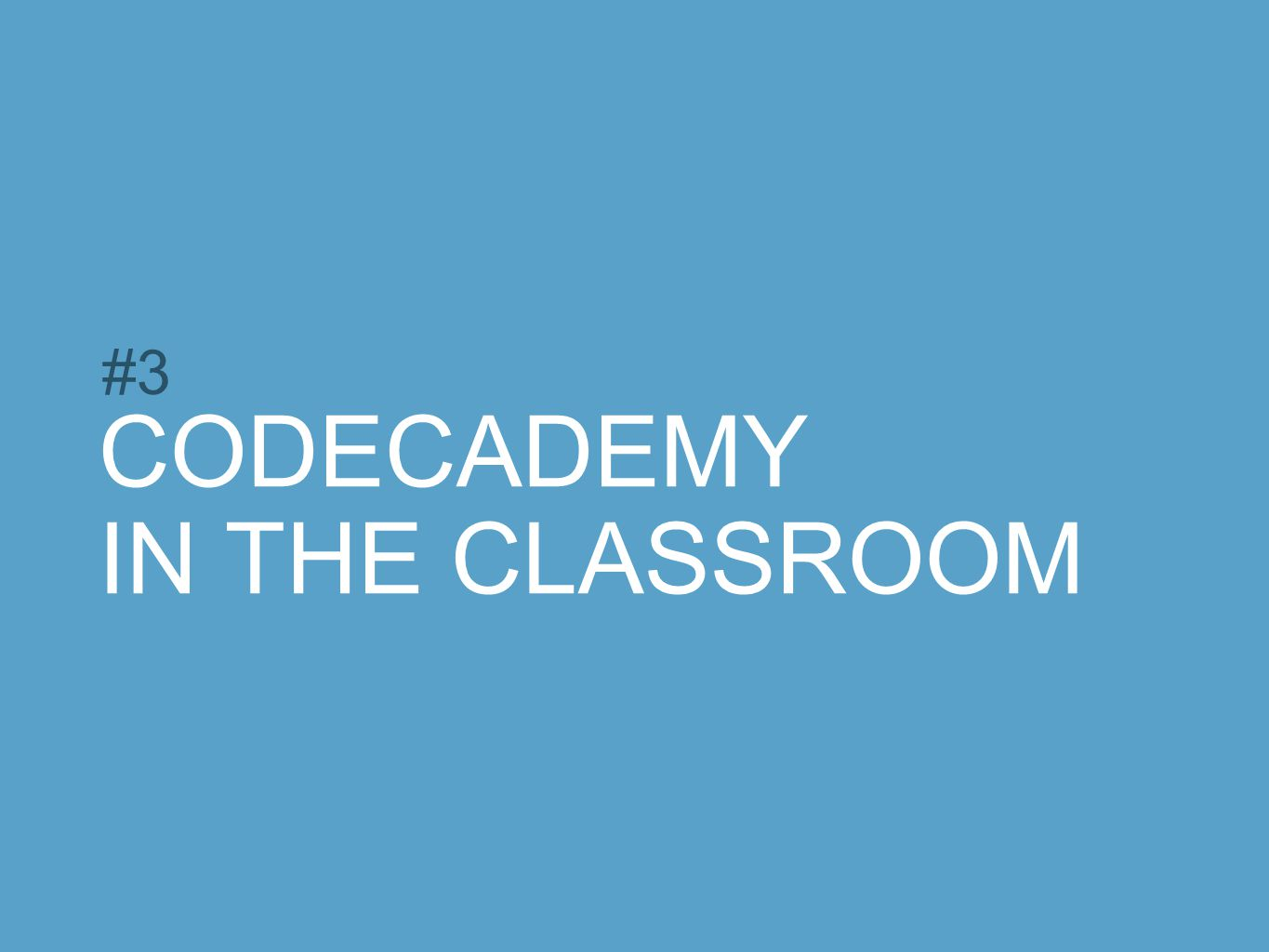 CODECADEMY IN THE CLASSROOM