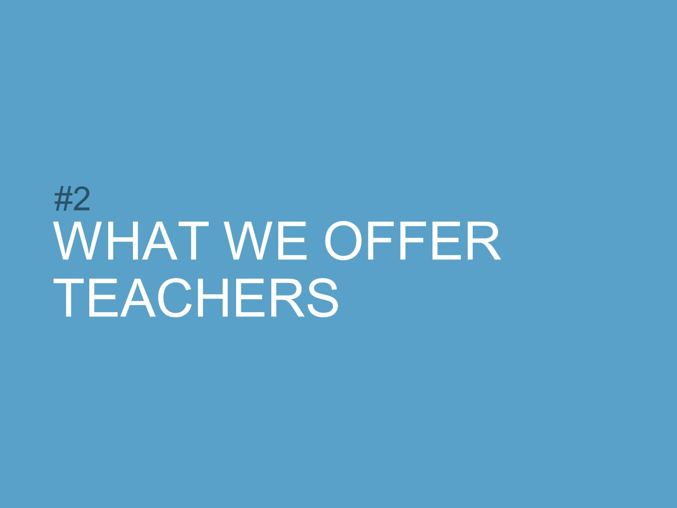#2 WHAT WE OFFER TEACHERS