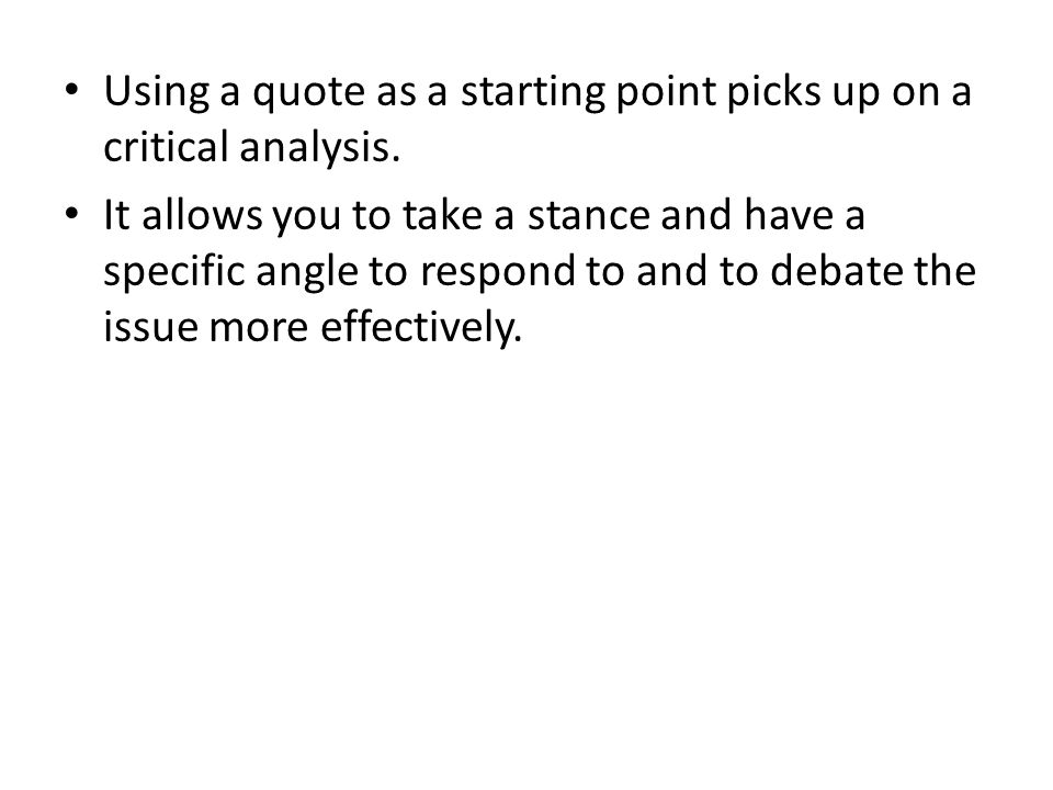 Using a quote as a starting point picks up on a critical analysis.