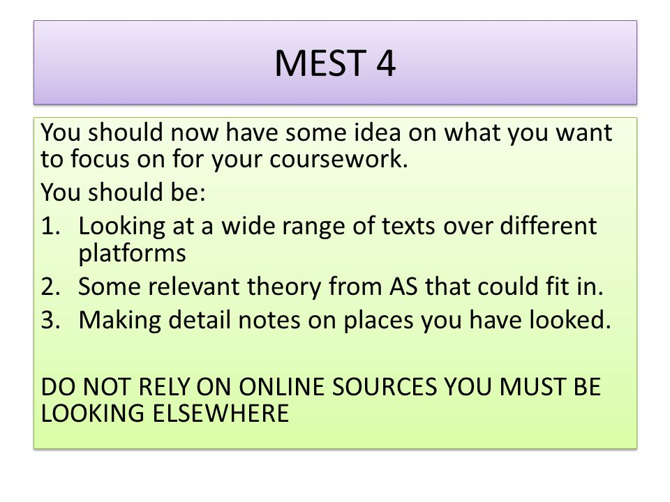 MEST 4 You should now have some idea on what you want to focus on for your coursework. You should be: