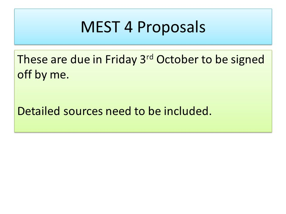 MEST 4 Proposals These are due in Friday 3rd October to be signed off by me.