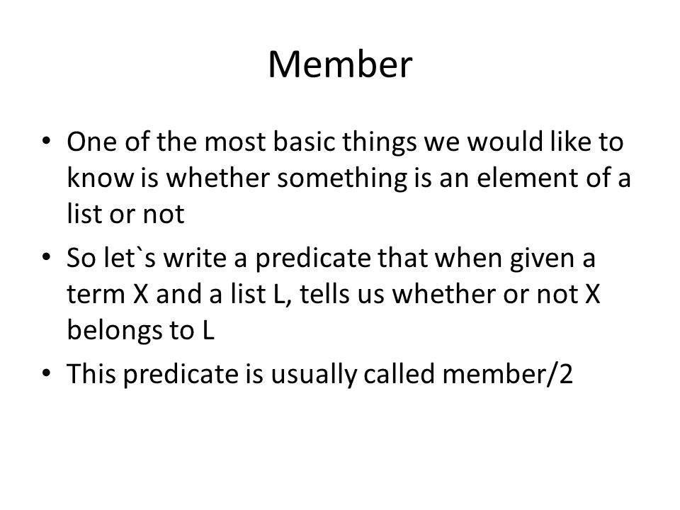 Member One of the most basic things we would like to know is whether something is an element of a list or not.