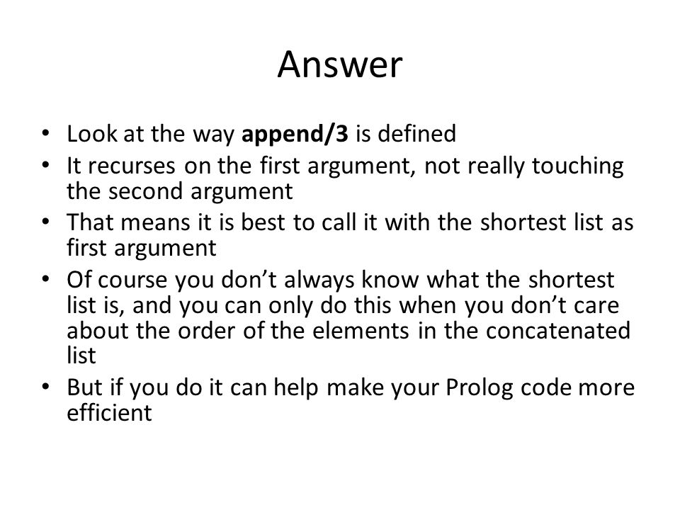 Answer Look at the way append/3 is defined