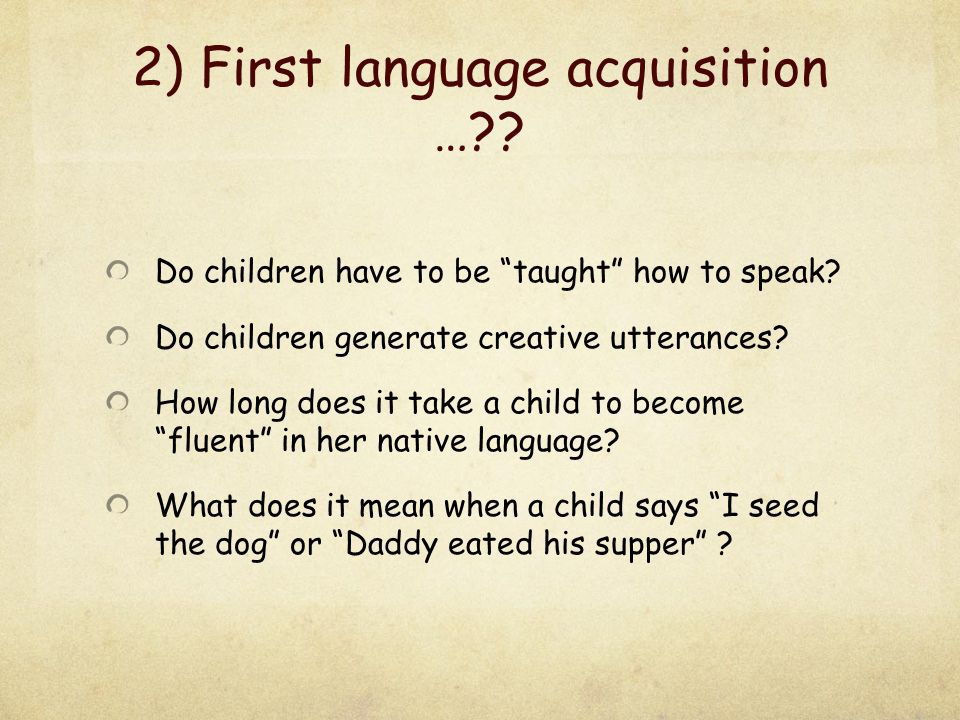 2) First language acquisition …