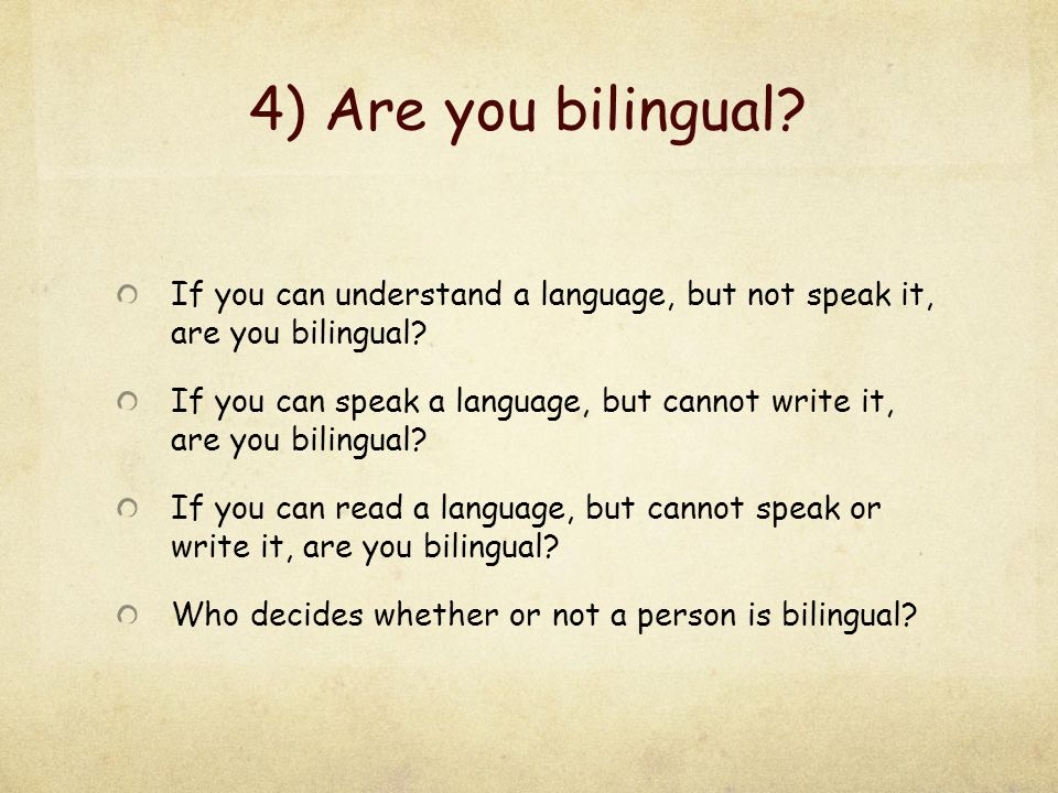 4) Are you bilingual If you can understand a language, but not speak it, are you bilingual