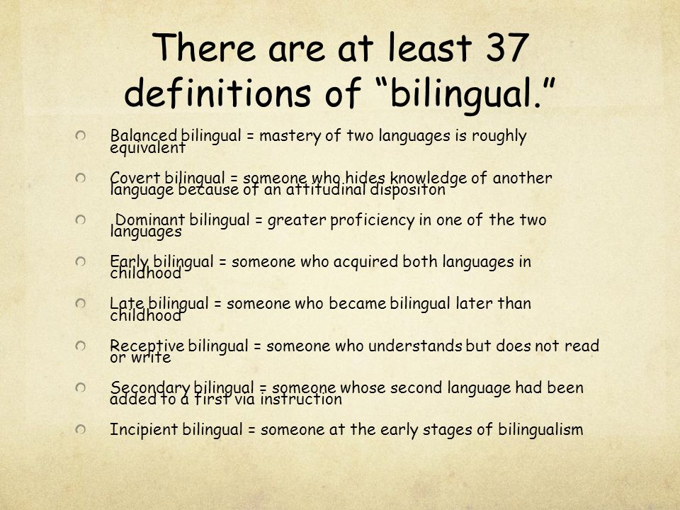 There are at least 37 definitions of bilingual.