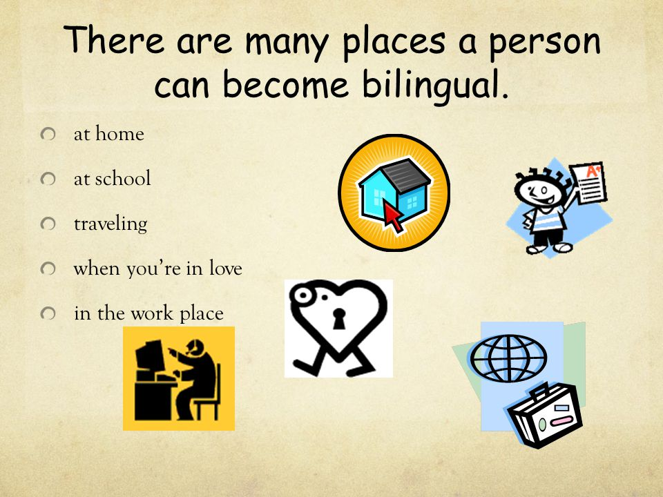There are many places a person can become bilingual.