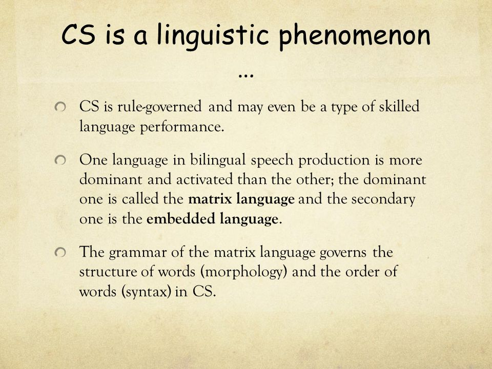 CS is a linguistic phenomenon …