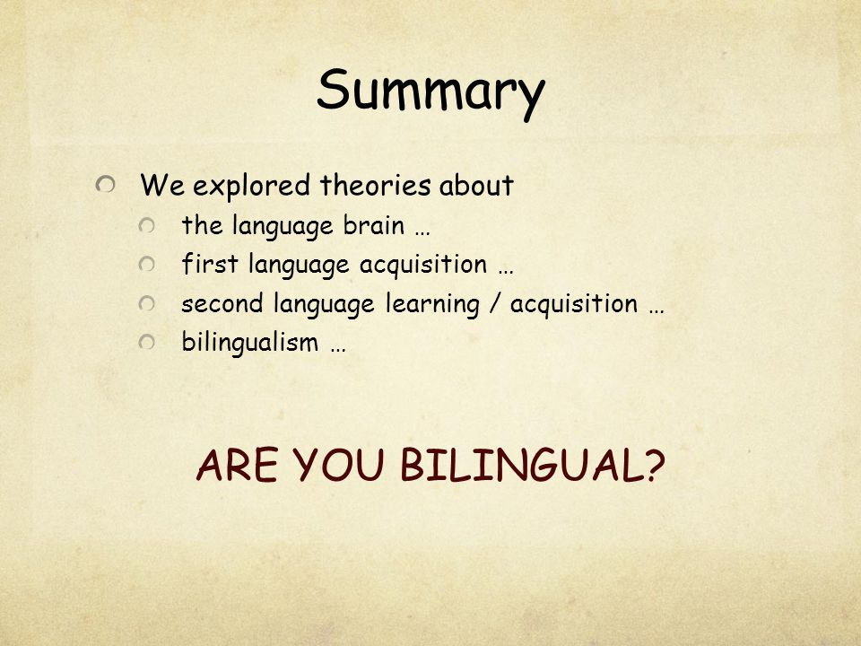 Summary ARE YOU BILINGUAL We explored theories about