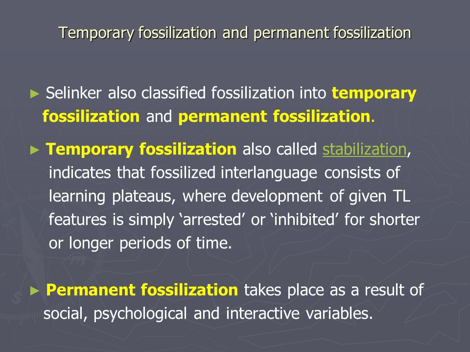 Temporary fossilization and permanent fossilization