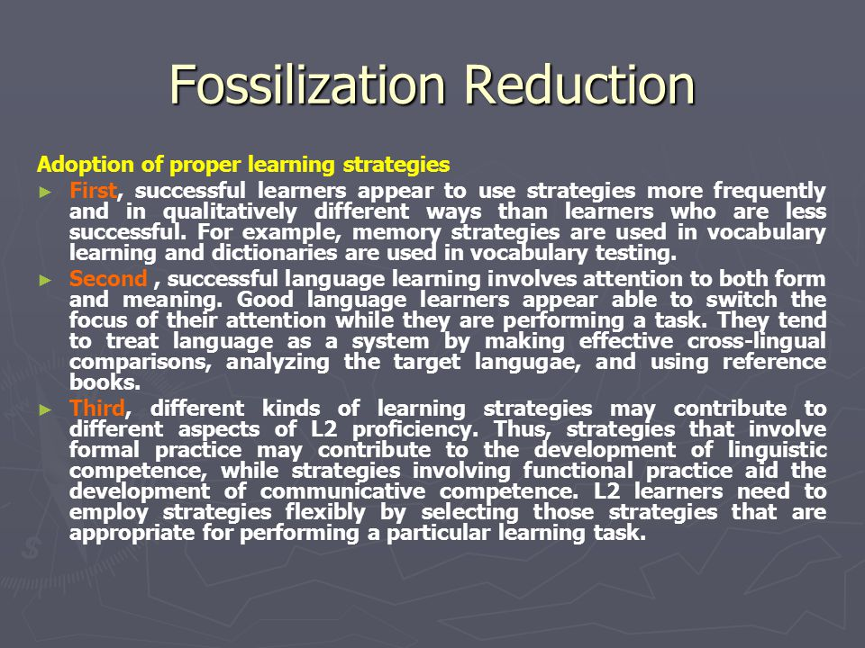 Fossilization Reduction
