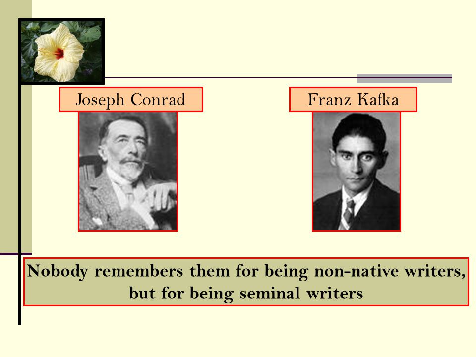 Nobody remembers them for being non-native writers,