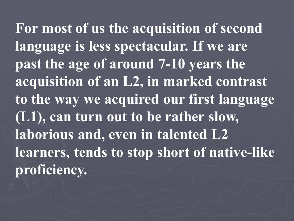 For most of us the acquisition of second language is less spectacular