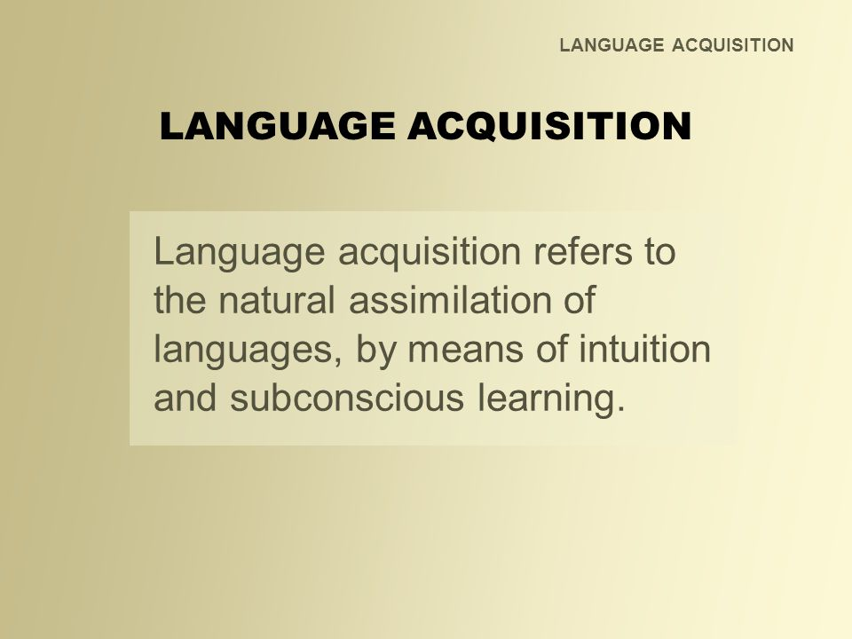 LANGUAGE ACQUISITION LANGUAGE ACQUISITION.