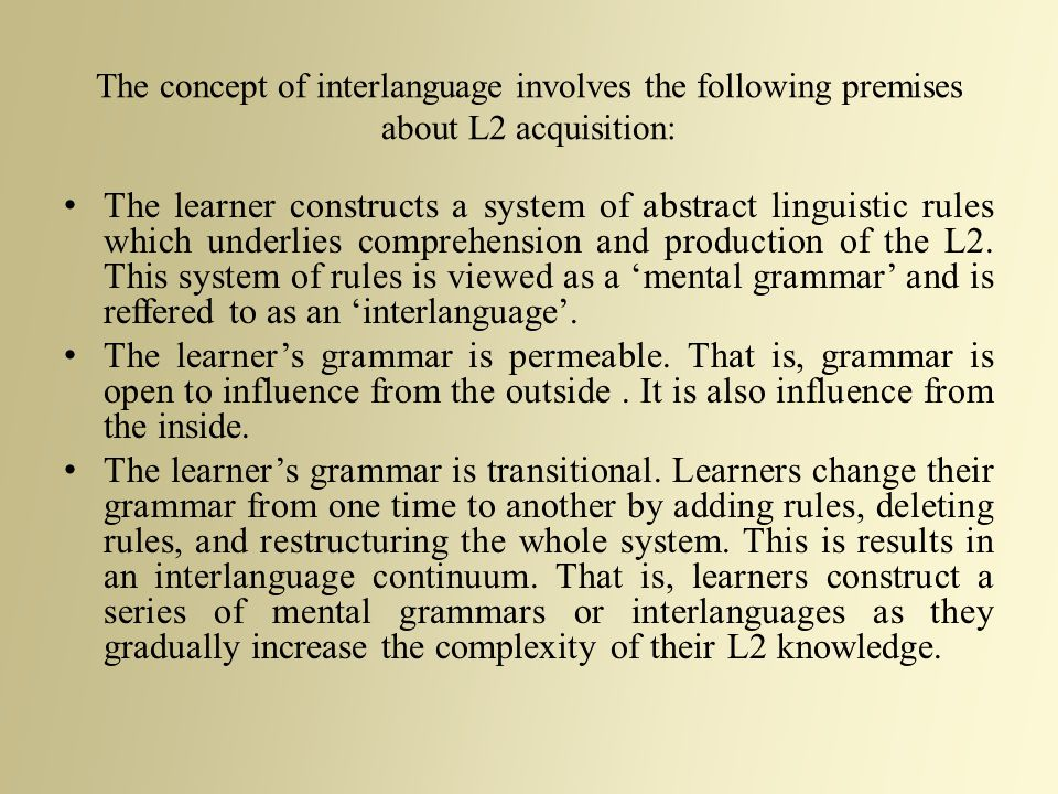 The concept of interlanguage involves the following premises about L2 acquisition: