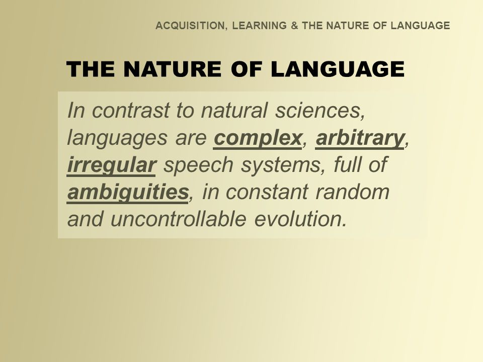 ACQUISITION, LEARNING & THE NATURE OF LANGUAGE