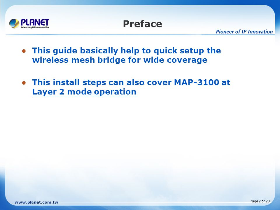 Preface This guide basically help to quick setup the wireless mesh bridge for wide coverage.