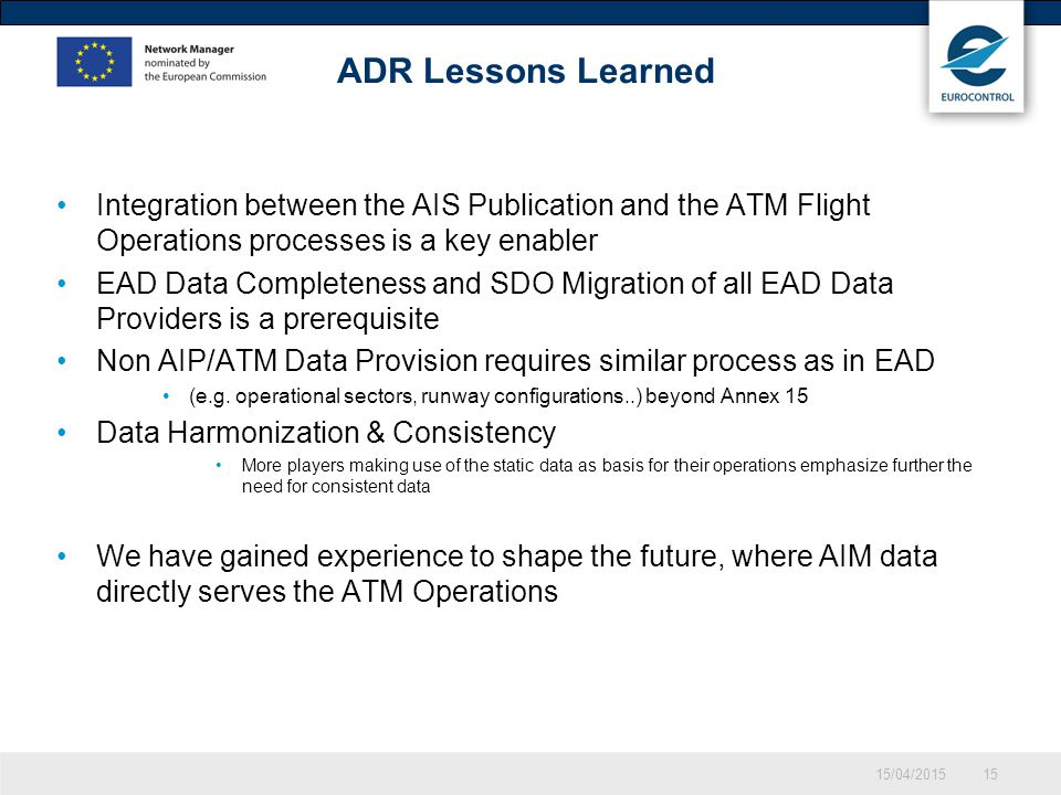 ADR Lessons Learned Integration between the AIS Publication and the ATM Flight Operations processes is a key enabler.