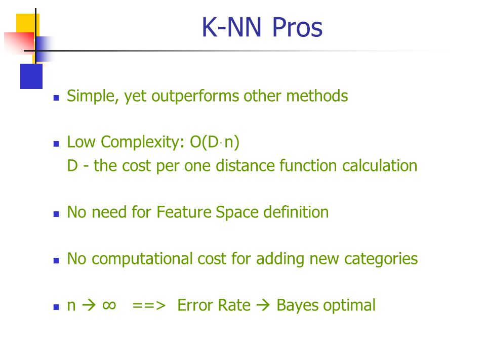 K-NN Pros Simple, yet outperforms other methods Low Complexity: O(Dּn)