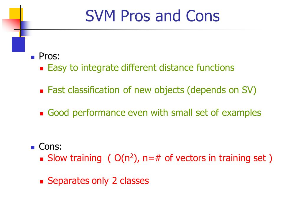 SVM Pros and Cons Pros: Easy to integrate different distance functions