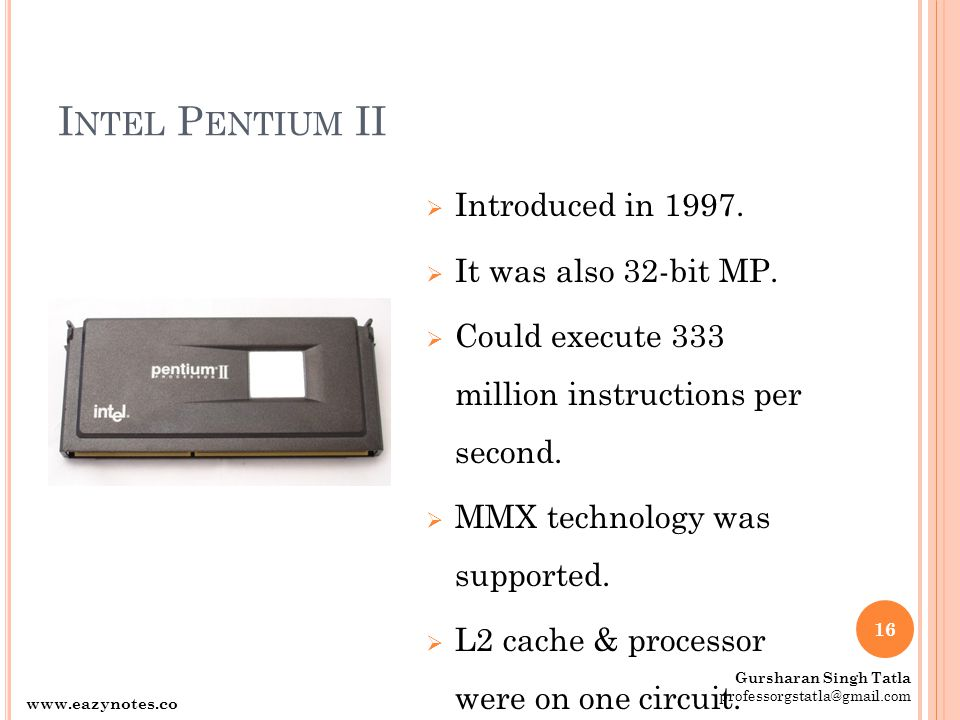 Intel Pentium II Introduced in It was also 32-bit MP.