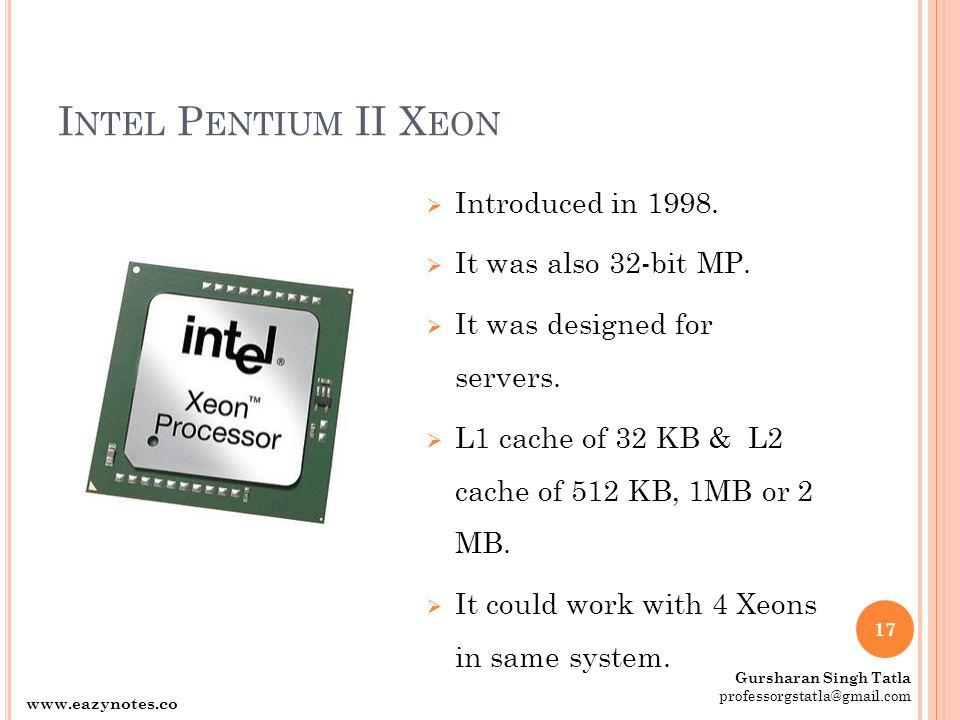 Intel Pentium II Xeon Introduced in 1998. It was also 32-bit MP.
